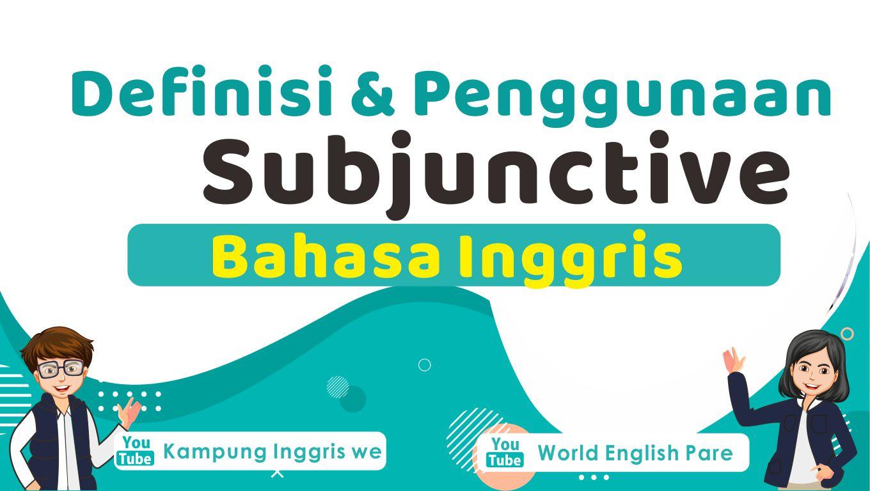 Definisi dan Penggunaan Subjunctive Dalam Bahasa Inggris