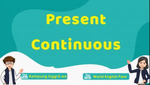 Penjelasan Lengkap Present Continuous Tense Beserta Contoh Kalimat