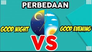GOOD EVENING VS. GOOD NIGHT, APASIH PERBEDAANNYA?