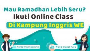 Mau Ramadhan #dirumahaja Jadi Lebih Seru? Ikut Kelas Bahasa Inggris Online WE Kampung Inggris Aja !!!