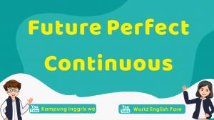 Future Perfect Continuous Tense: Penggunaan dan Contoh Kalimat