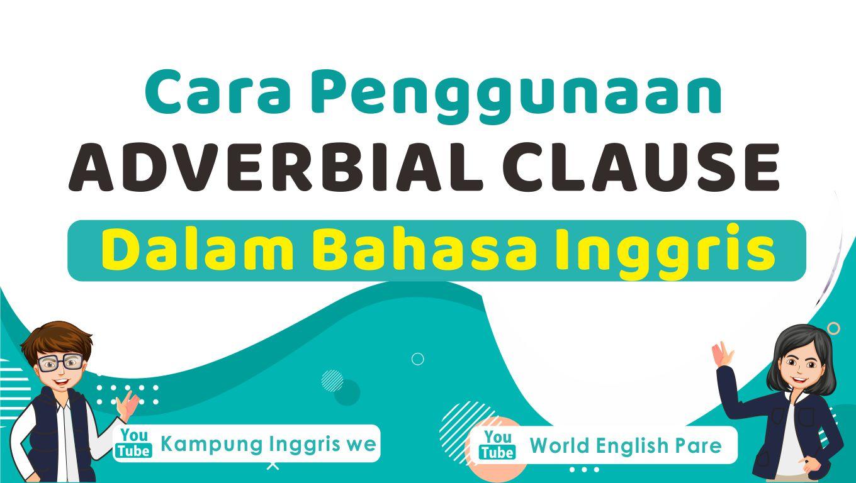 Penggunaan Tepat dan Jenis-Jenis Adverbial Clause Dalam Bahasa Inggris