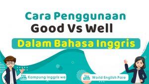 Penggunaan Tepat Kata Good dan Well Dalam Bahasa Inggris