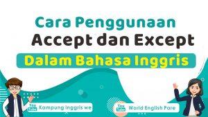 Penggunaan Tepat Kata Accept dan Except Dalam Bahasa Inggris