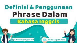 Definisi dan Penggunaan Phrase Bahasa Inggris