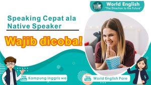 Bagaimana Cara Speaking Cepat ala Native Speaker?