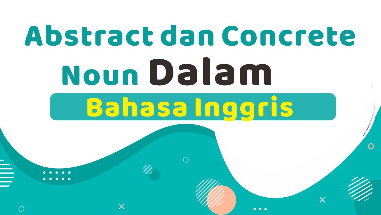 Abstract dan Concrete Noun dalam Bahasa Inggris