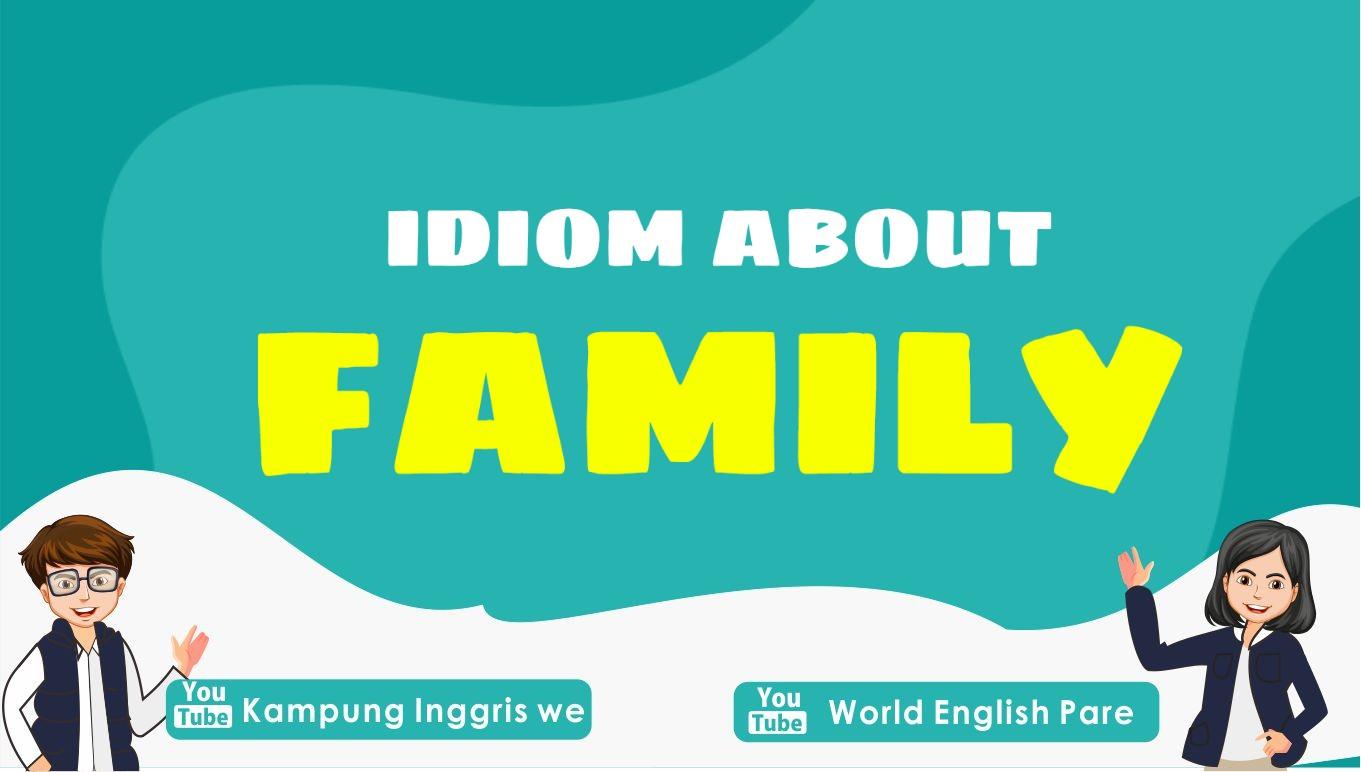 6 Idiom Berkaitan Dengan Keluarga (Idiom About Family) yang Paling Umum Digunakan