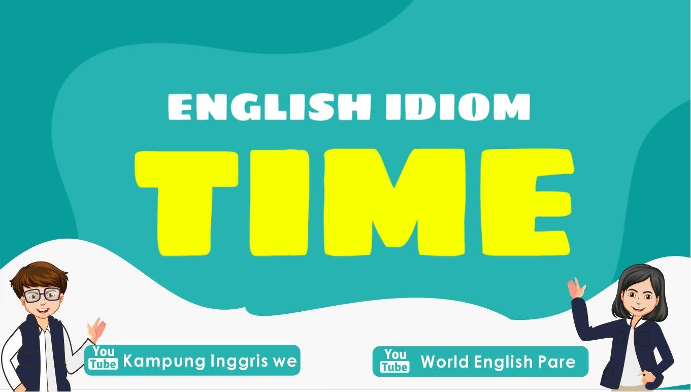 7 Idiom Bahasa Inggris Bertemakan Waktu Ini Bakal Bikin English-mu Makin Kece !!!