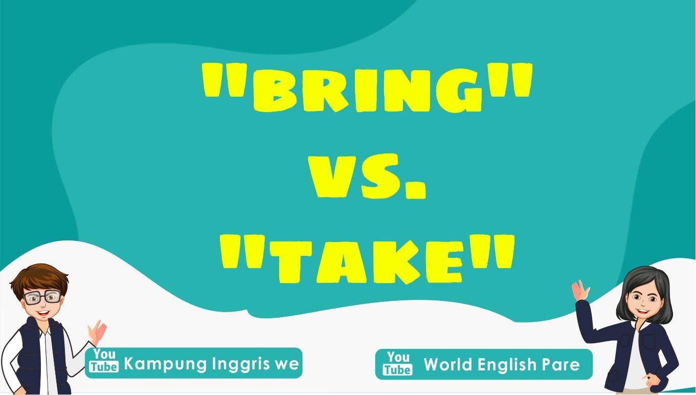 """Perbedaan Penggunaan Kata """"Bring"""" dan """"Take"""" Dalam Bahasa Inggris"""