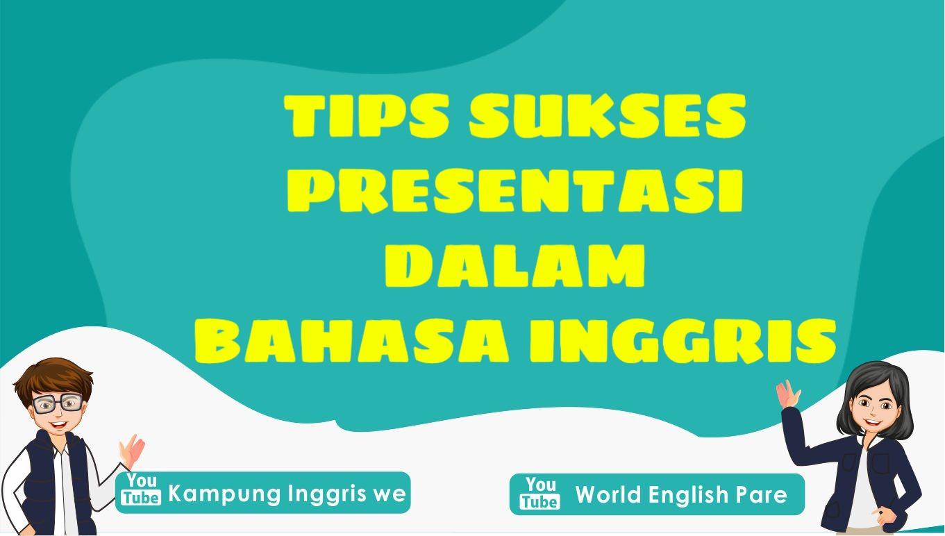 Sedang Mempersiapkan Presentasi Bahasa Inggris? Ikuti Tips Berikut Ini Agar Presentasi Lancar !!!