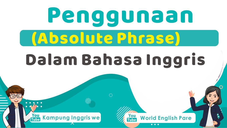 Penjelasan Lengkap Pengertian Absolute Phrase Beserta Contoh Kalimat