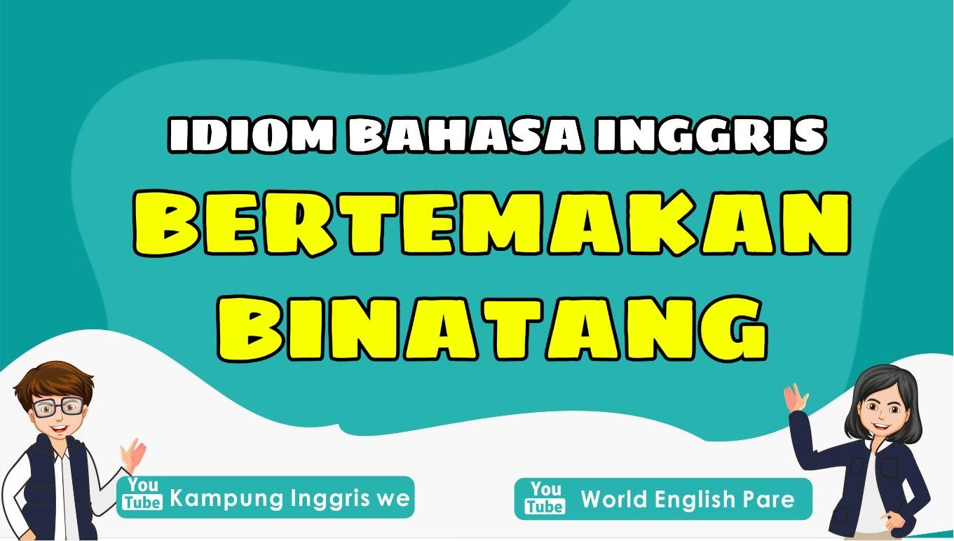 6 Idiom Bertemakan Binatang Ini Bisa Bikin Skill English Kalian Makin Keren !!!