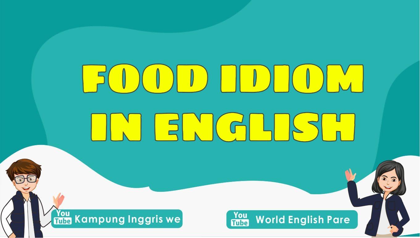 7 Idiom Keren Bertemakan Makanan Ini Bakal Bikin English Kamu Makin Kece Badai !!!!
