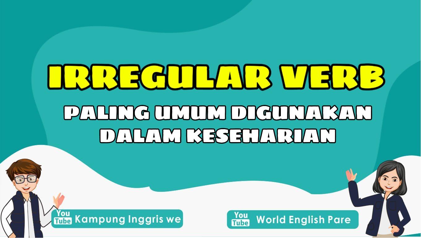 80+ Irregular Verbs (Kata Kerja Tak Beraturan) yang Paling Umum Digunakan Dalam Keseharian Lengkap Beserta Artinya