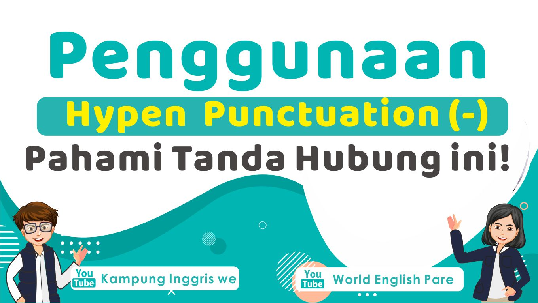Penggunaan dan Fungsi Hypen Punctuation ( - ) / Tanda Hubung dalam Bahasa Inggris