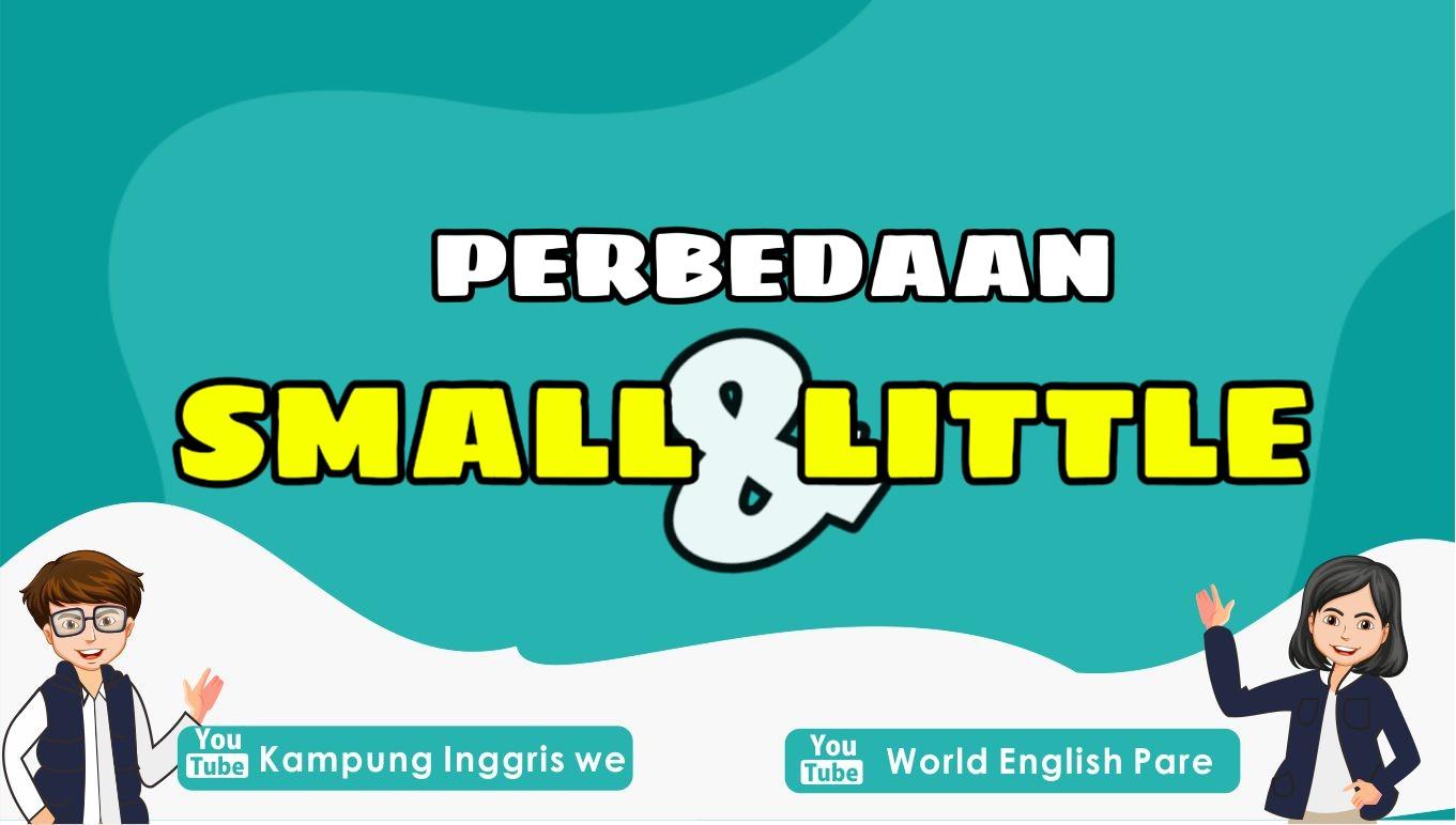 Small vs. Little, Apasih Perbedaan Kedua Kata Bahasa Inggris Ini?