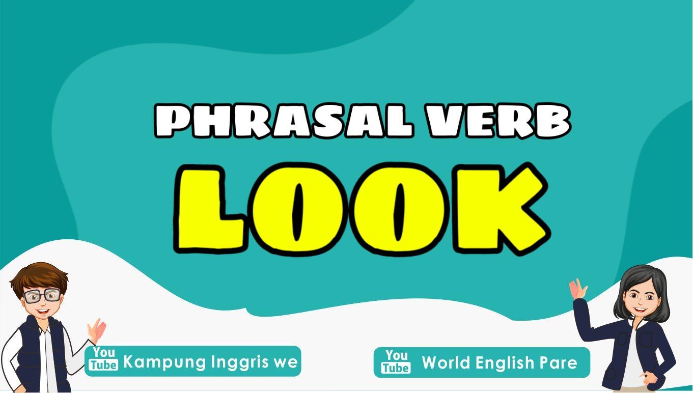 Inilah 6 Phrasal Verb Look Beserta Artinya yang Paling Sering Digunakan dalam Keseharian