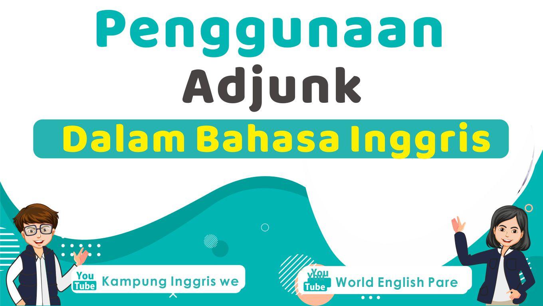 Penggunaan Adjunct dalam Bahasa Inggris Beserta Contoh Kalimat