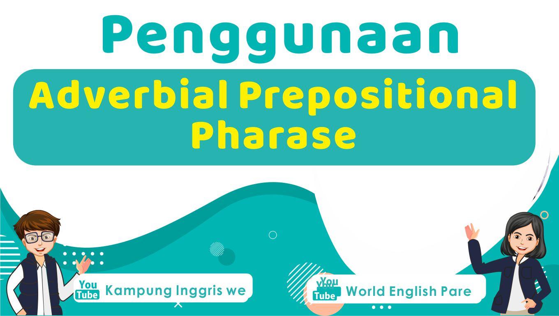 Adverbial Prepositional Phrase: Pengertian dan Contoh Kalimat