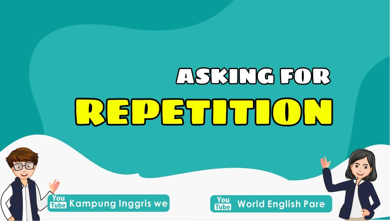 Asking For Repetition, Cara Meminta Pengulangan Ucapan Atau Pembicaraan Pada Lawan Bicara Dalam Bahasa Inggris