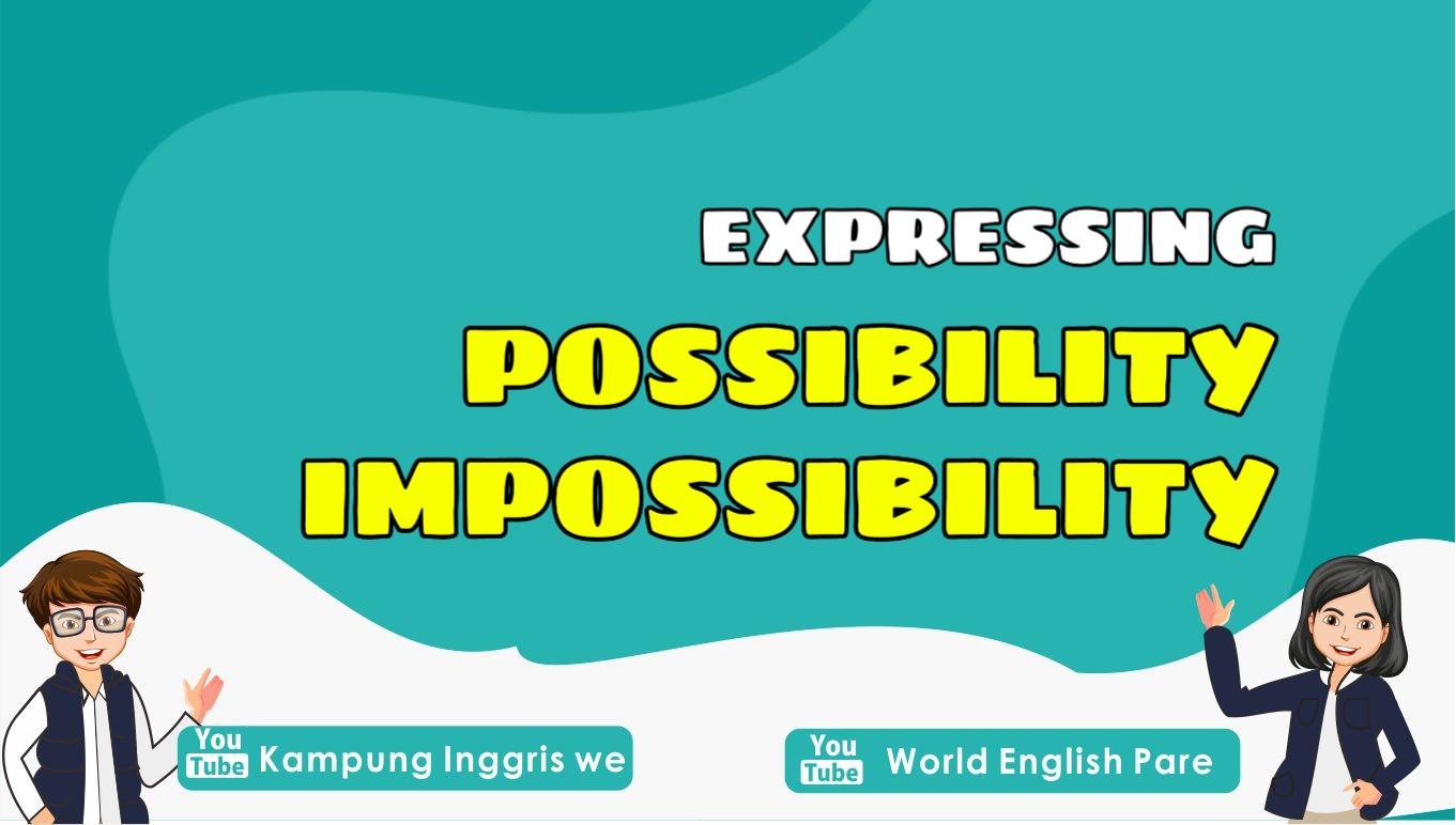 Expressing Possibility and Impossibility dalam Bahasa Inggris (Ungkapan Mungkin dan Tidak Mungkin)