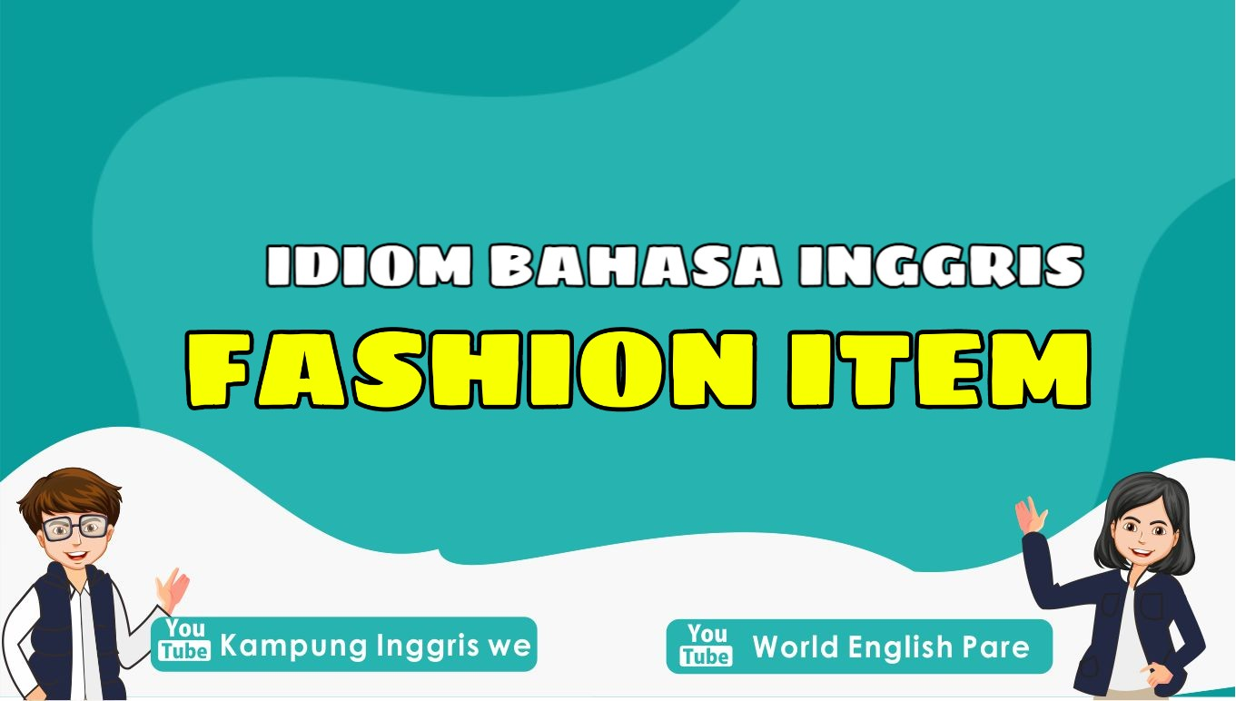 Idiom Bahasa Inggris Berkaitan Dengan Fashion Ini Memiliki Makna Tak Terduga, Langsung Cek Yuk!