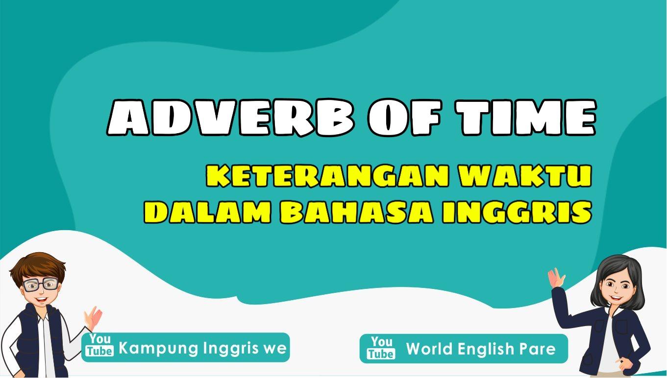 Penggunaan dan Contoh Adverb Of Time (Kata Keterangan Waktu) dalam Bahasa Inggris