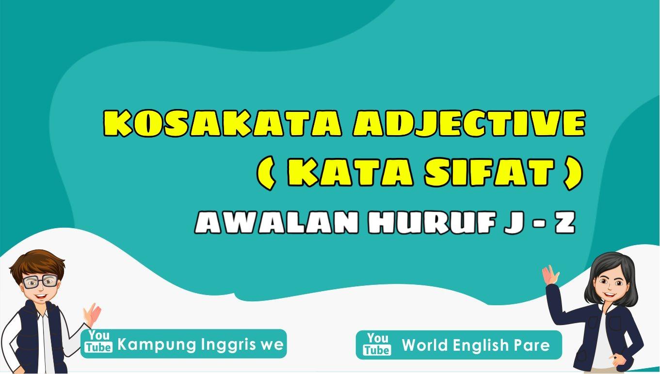 Daftar Kosakata Adjective (Kata Sifat) dalam Bahasa Inggris Awalan J - Z