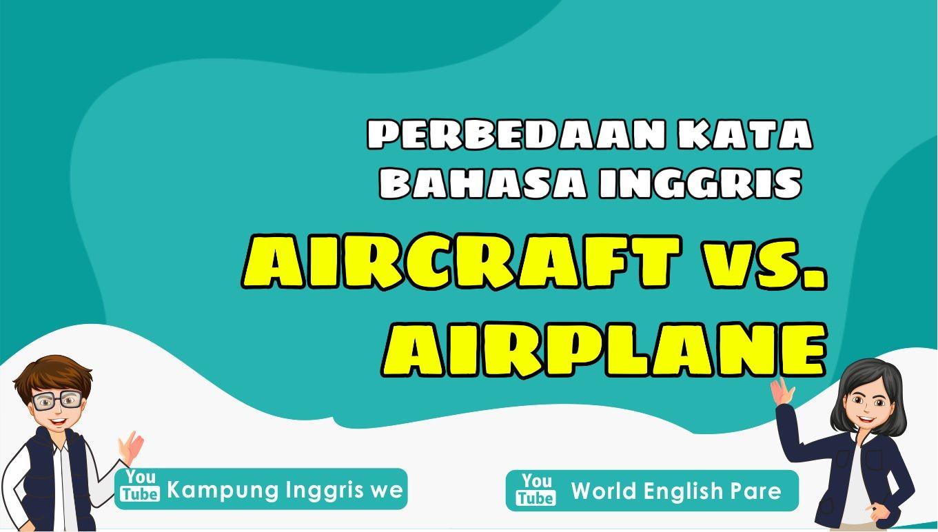 Aircraft atau Airplane, Mana Kata Yang Lebih Tepat Ya?