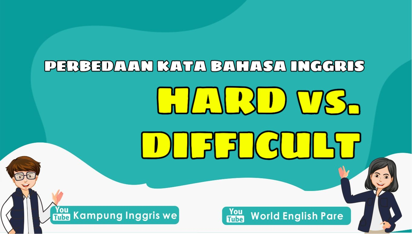Kamu Harus Tau! Inilah Perbedaan Penggunaan Kata Hard dan Difficult dalam Bahasa Inggris