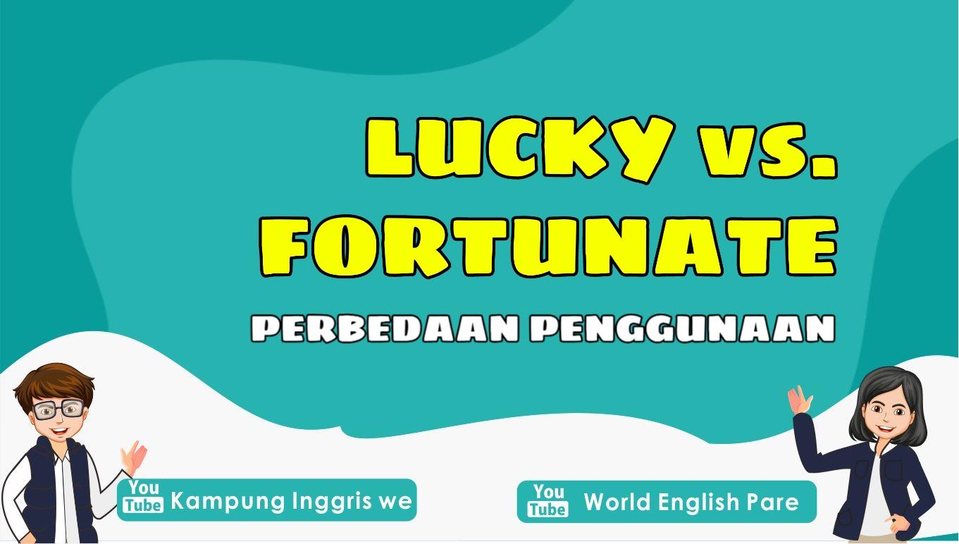 Sudah Tau Perbedaan Lucky dan Fortunate? Simak Penjelasan Lengkapnya Yuk!