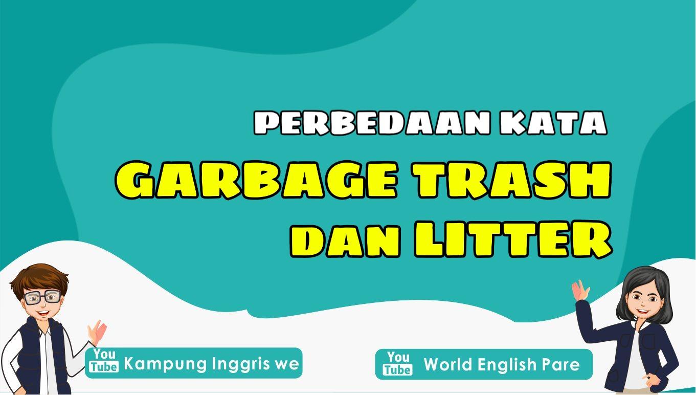 Apa Sih Perbedaan Waste, Garbage, Trash dan Litter?
