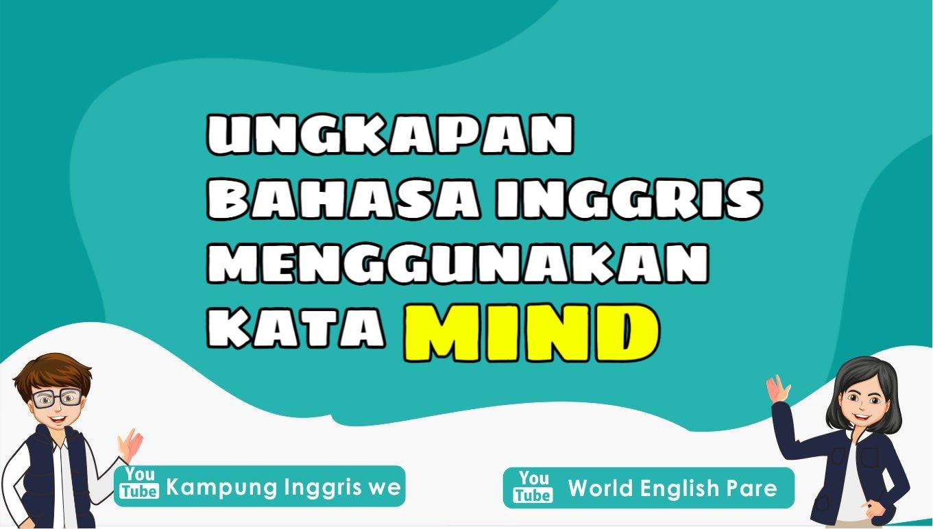 Berbagai Ungkapan Bahasa Inggris Menggunakan Kata Mind, Sudah Tau Belum?