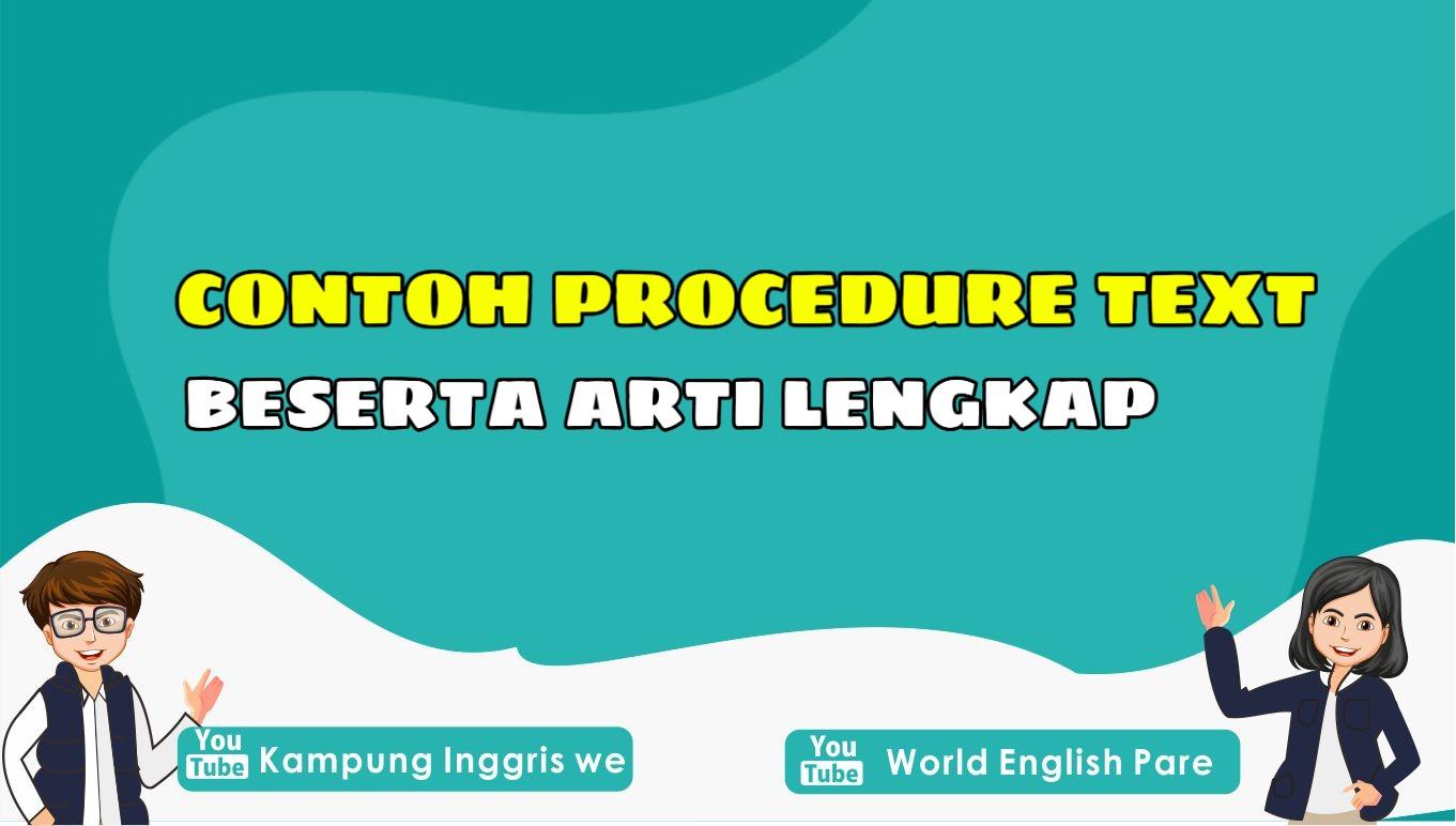 Procedure Text Bahasa Inggris: Pengertian, General Structure, Beserta Contoh dan Artinya