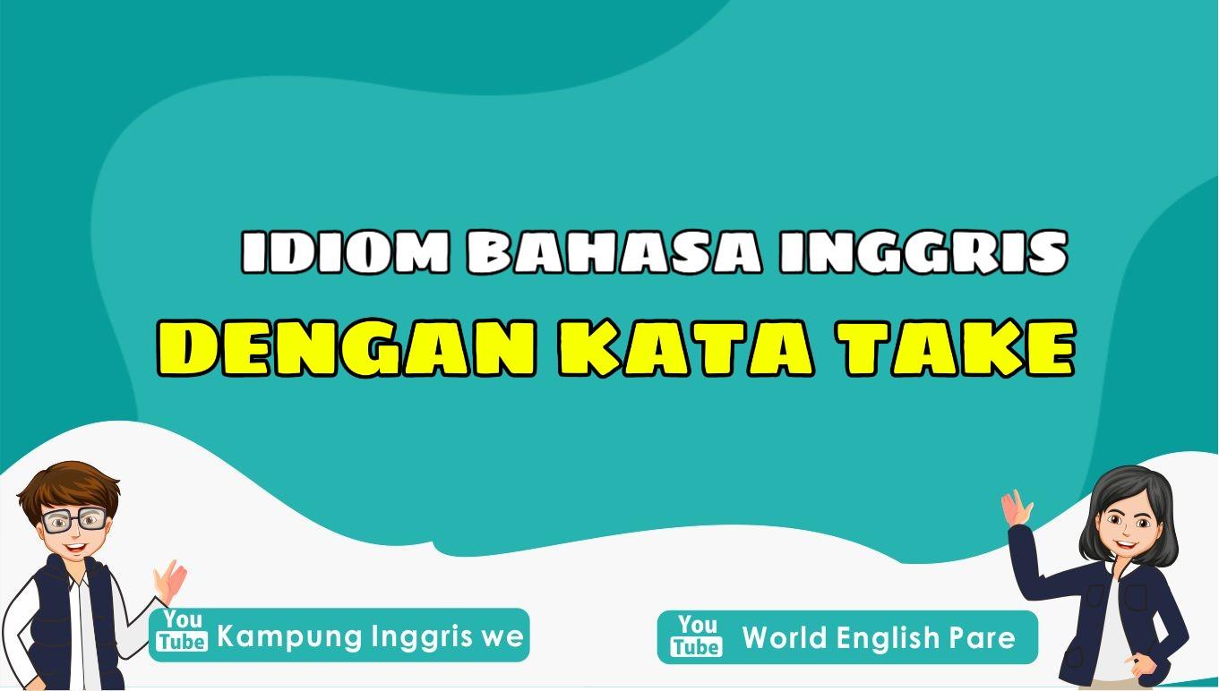 Berbagai Ungkapan dan Idiom Bahasa Inggris dengan Kata Take Ini Bisa Bikin Englishmu Makin Pro!