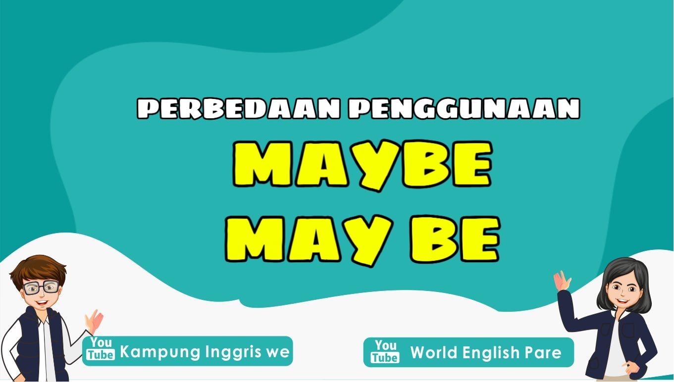 Maybe dan May Be, Dua Kata Serupa Dengan Penggunaan Yang Berbeda