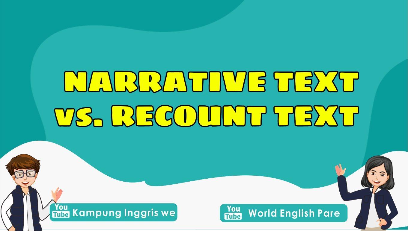 Pembahasan Lengkap Persamaan dan Perbedaan Narrative Text dan Recount Text