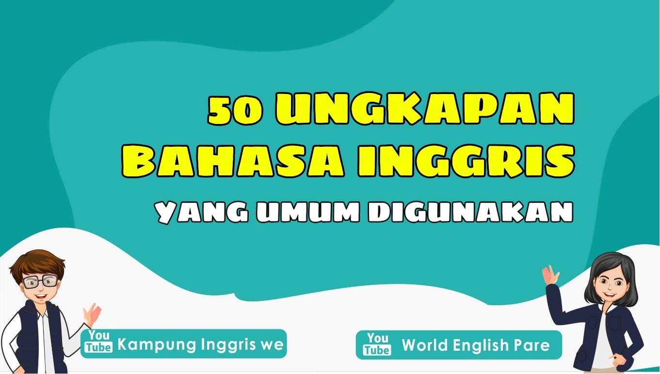 50+ Ungkapan Bahasa Inggris Paling Umum Digunakan, Wajib Kamu Hafal dan Pahami