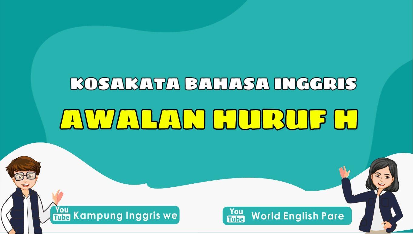 Daftar Kosakata Bahasa Inggris Dengan Awalan Huruf H Paling Umum Digunakan