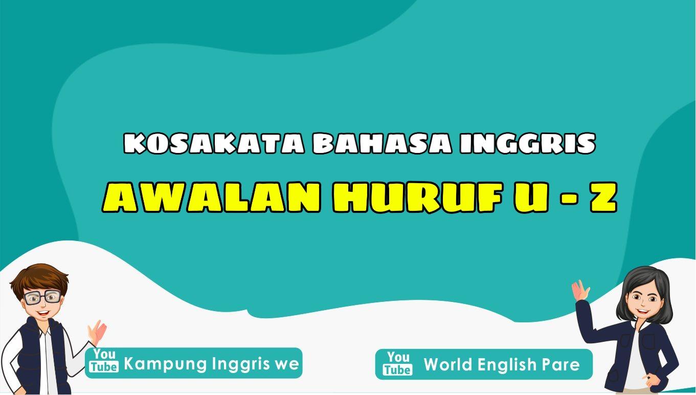 Wajib Untuk Kamu Hafalkan, Inilah Daftar Kosakata Bahasa Inggris Huruf U-Z yang Umum Digunakan dalam Keseharian