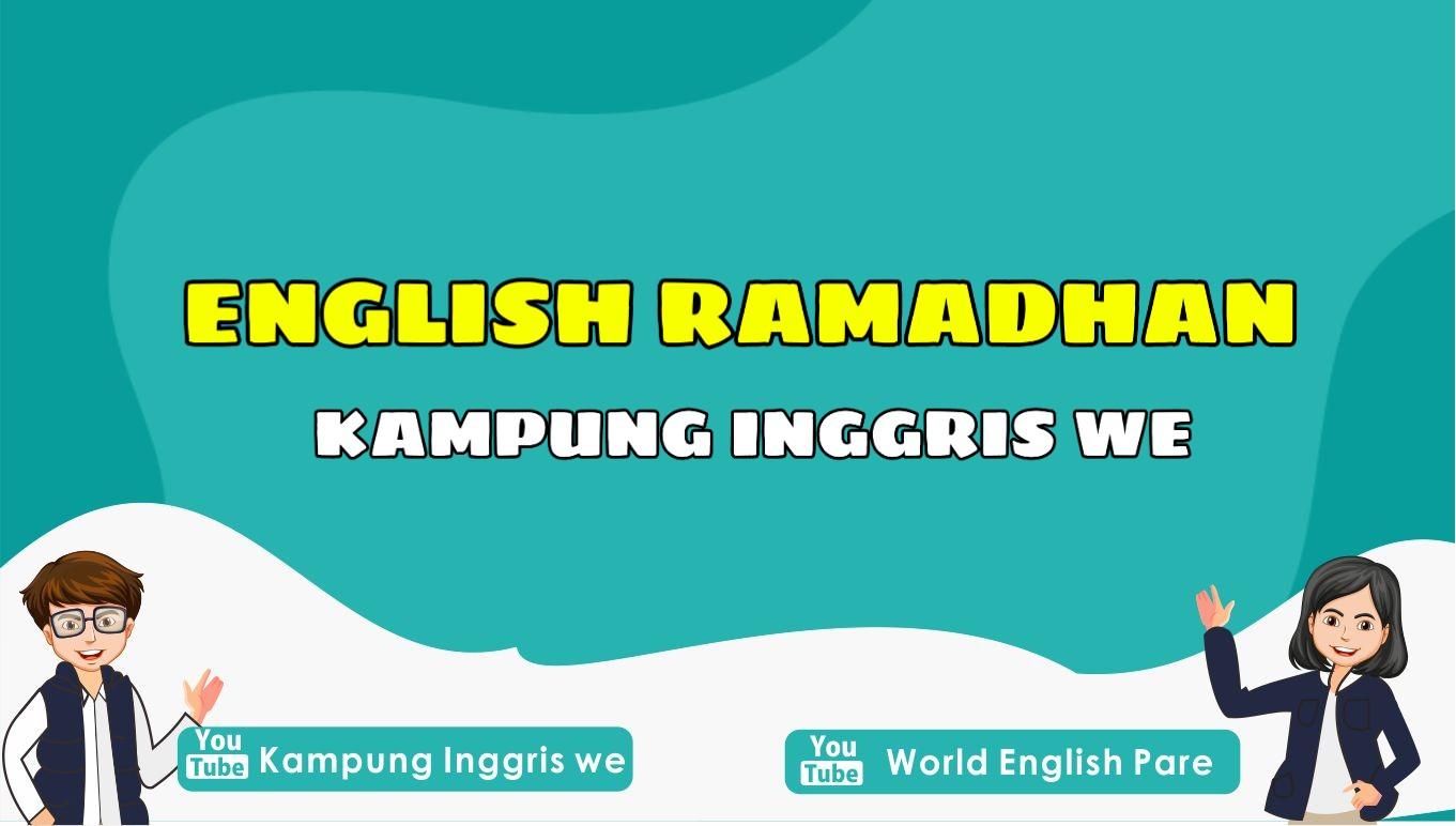 Mau Bikin Ramadhan Jadi Lebih Seru dan Berbeda? Ikutan Program English Ramadhan di World English Pare Yuk!