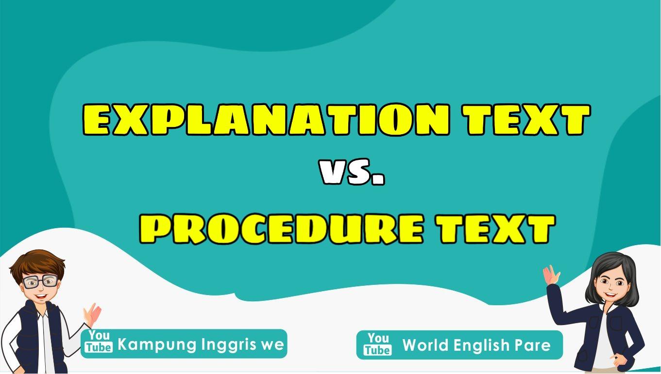 Sudah Tau Perbedaan Explanation Text dan Procedure Text? Yuk Simak Pembahasannya!