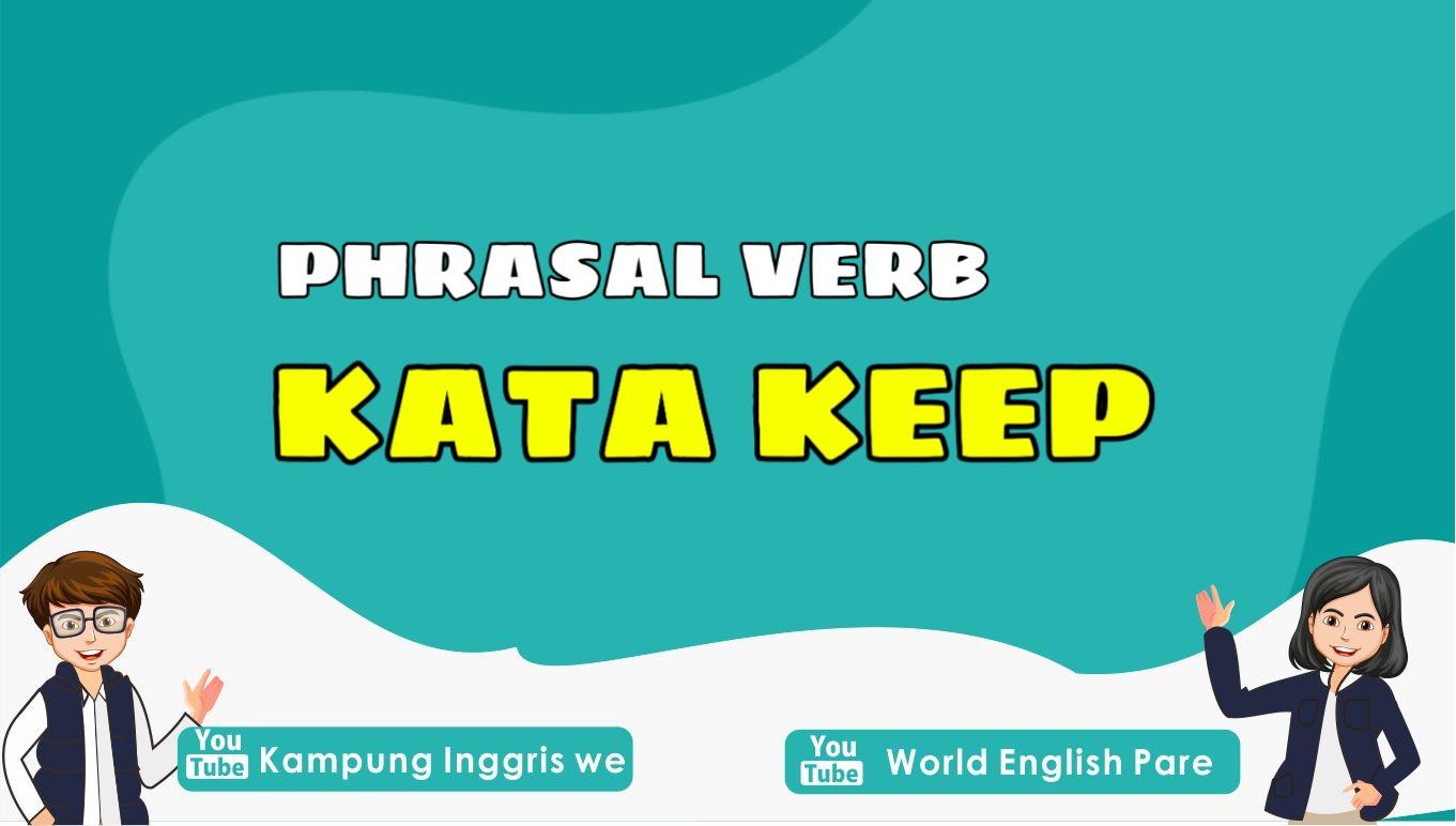 Berbagai Penggunaan Kata Keep Beserta Artinya, Sudah Tau Belum Nih?