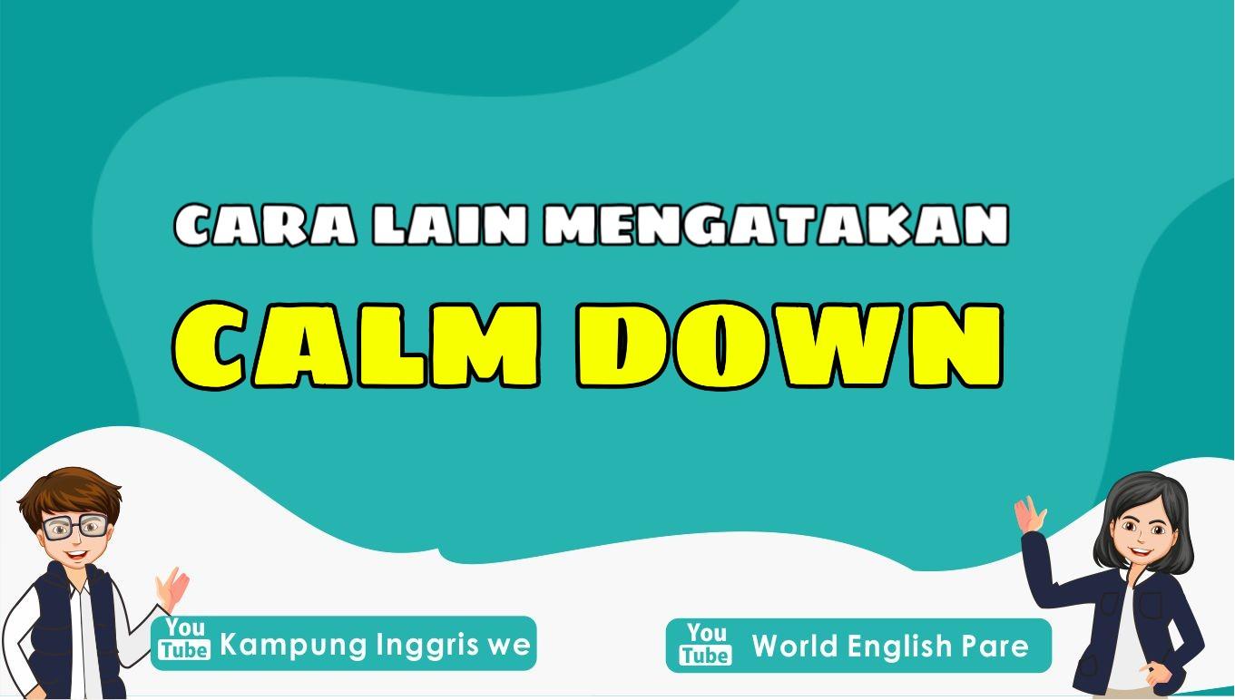 """Lebih Beragam, Inilah 7 Cara Lain Mengatakan """"Calm Down"""" yang Bisa Kamu Gunakan"""