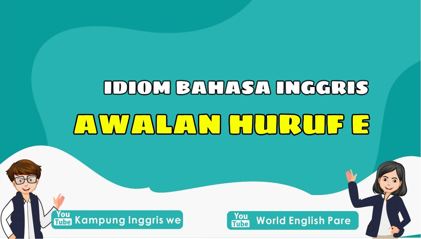 Mau Skill English Makin Pro? Pelajari Juga Idiom Bahasa Inggris Dengan Awalan Huruf E Ini Yuk!