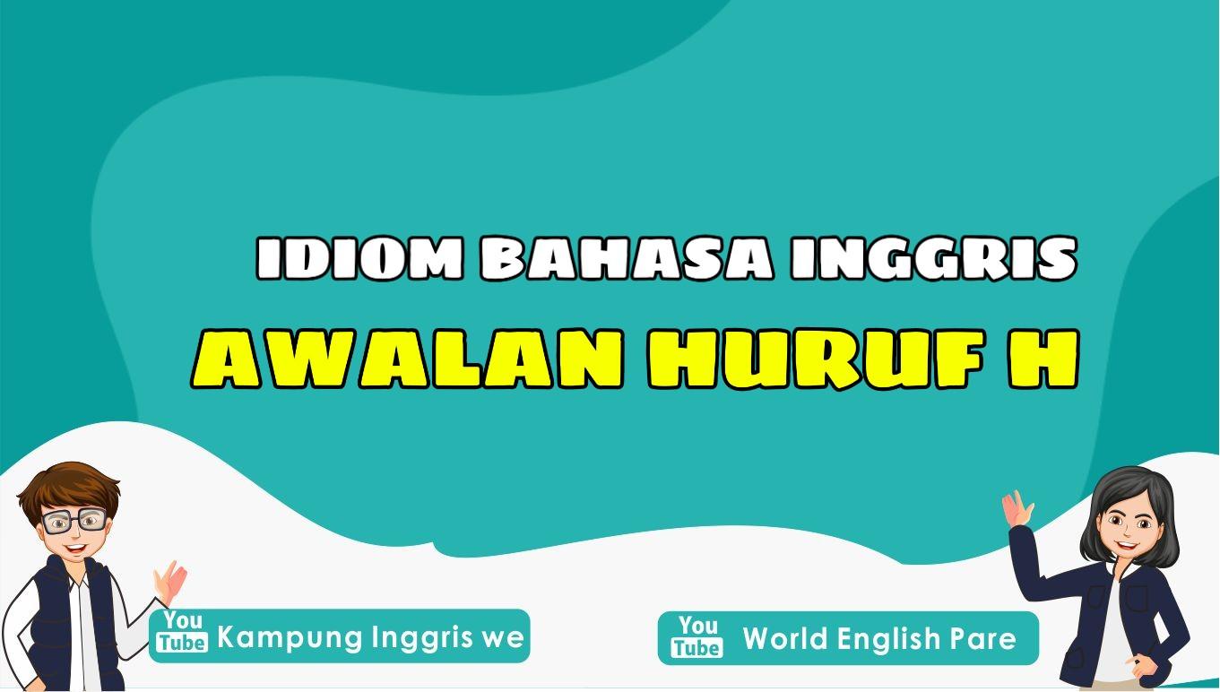 Pelajari Idiom Bahasa Inggris Dengan Awalan Huruf H Beserta Maknanya Ini Yuk, Skill English Jadi Makin Oke!