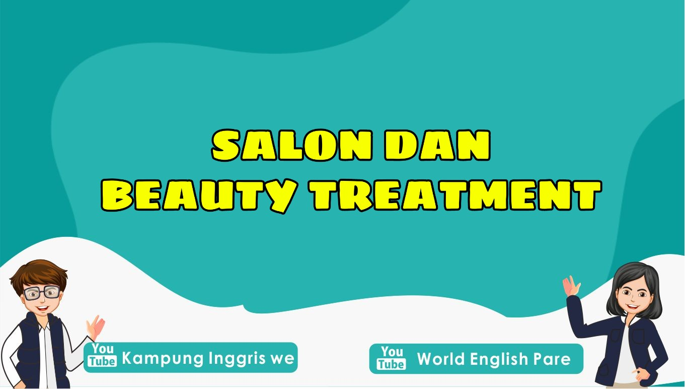 Belajar Kosakata Bahasa Inggris Tentang Salon dan Perawatan Kecantikan Ini Yuk!