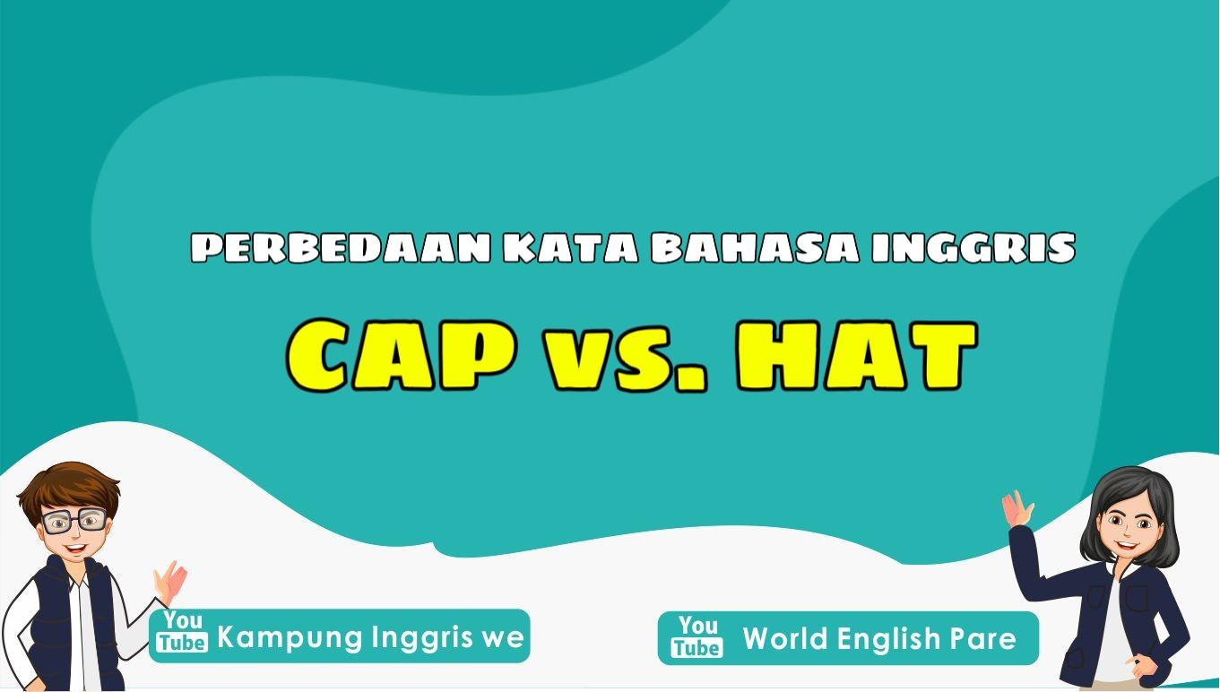 """""""Cap vs Hat"""", Memiliki Arti Serupa Tetapi Berbeda Bentuk dan Penggunaannya"""