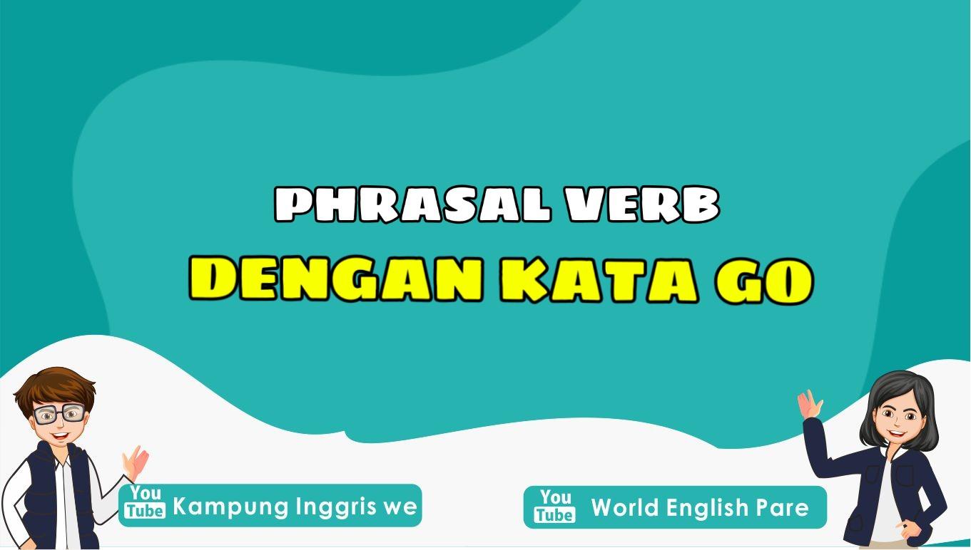 Sudah Mengenal Phrasal Verb Kata Go? Yuk Kita Pelajari Bersama!